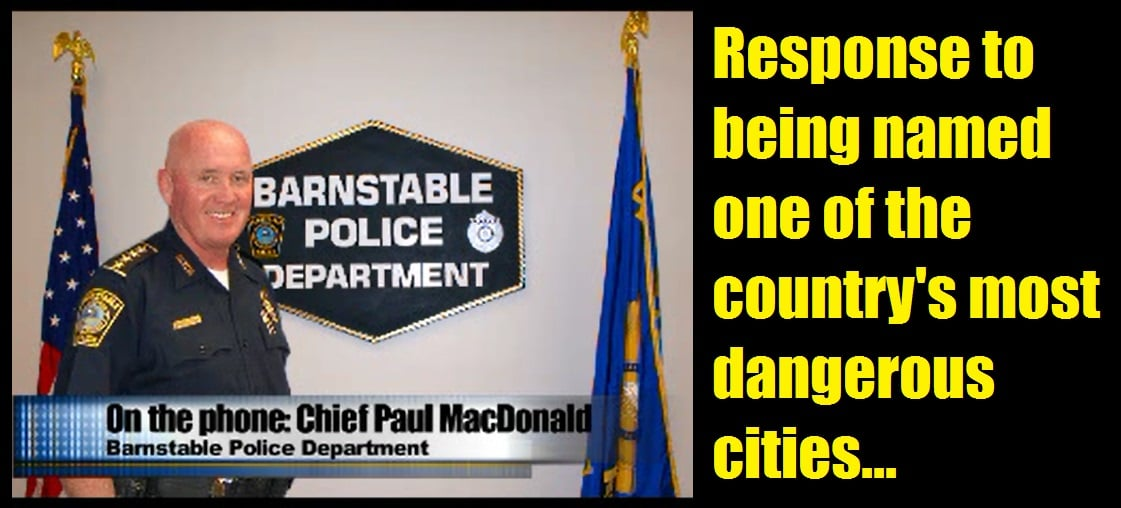 "POLICE CHIEF MACDONALD: ""To say that Barnstable is more dangerous than Chicago or Compton California or Los Angeles California or New York City is ridiculous…""  [VIDEO]"